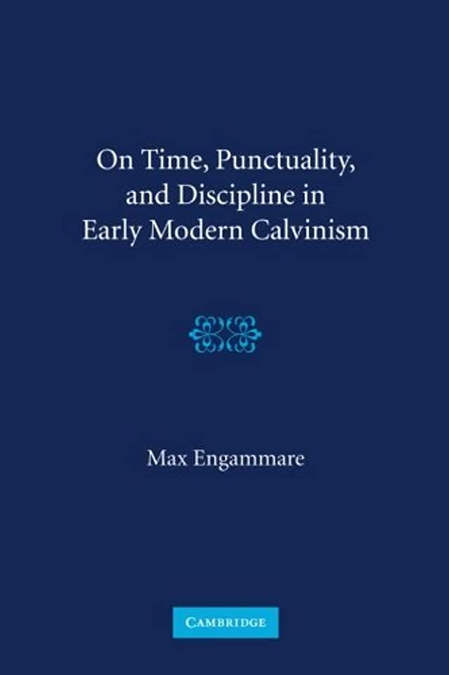 image ON TIME, PUNCTUALITY, AND DISCIPLINE IN EARLY MODERN CALVINISM