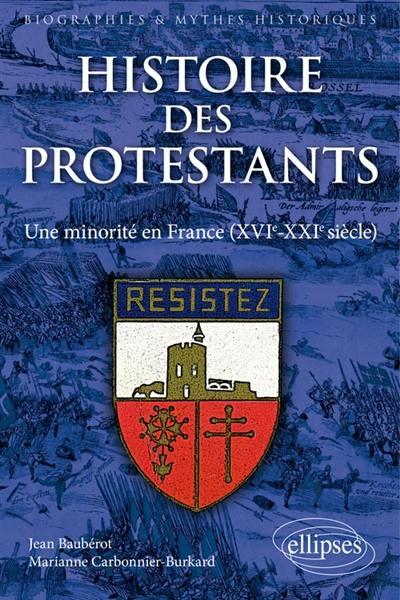 image HISTOIRE DES PROTESTANTS. UNE MINORITE EN FRANCE (XVIE-XXIE SIECLE)
