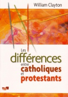 DIFFERENCES ENTRE CATHOLIQUES ET PROTESTANTS (LES)